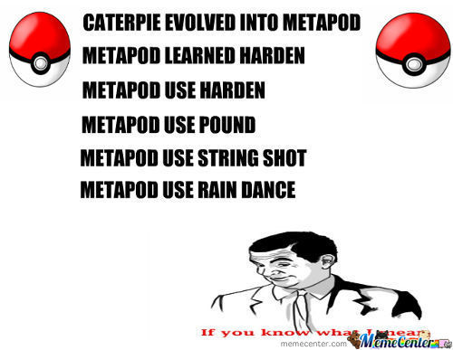 Metapod I Choose You!!