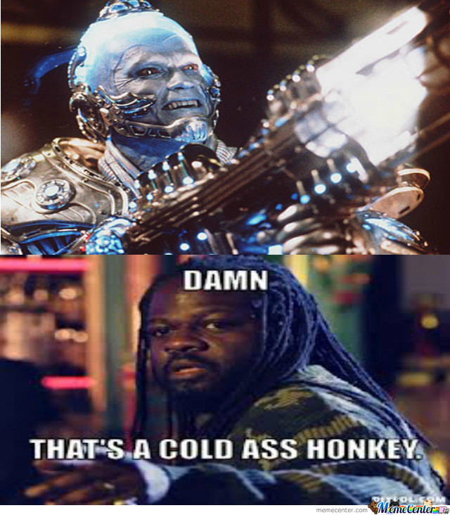 Mister Freeze Is A Cold Ass Honkey