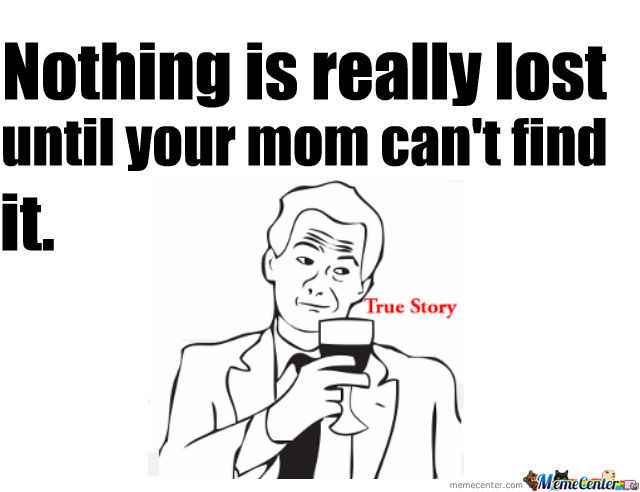 Mom Can Find Anything.