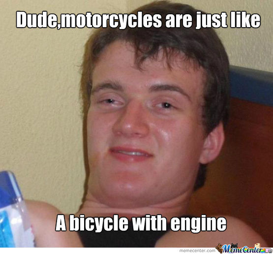 Motorcycles Are Just Like.......