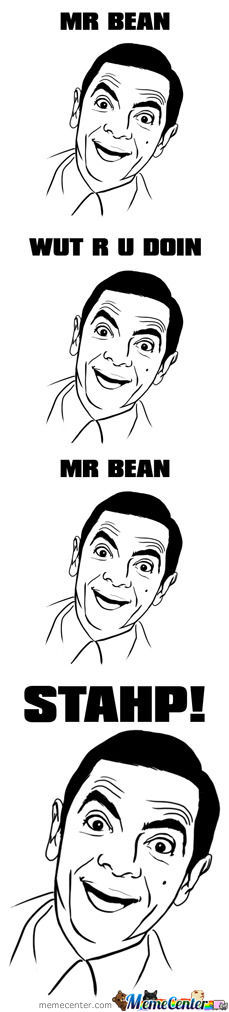 Mr.bean Stahp!