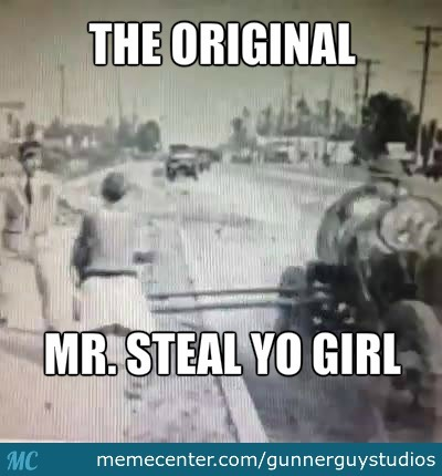 Mr. Steal Yo Girl The Original