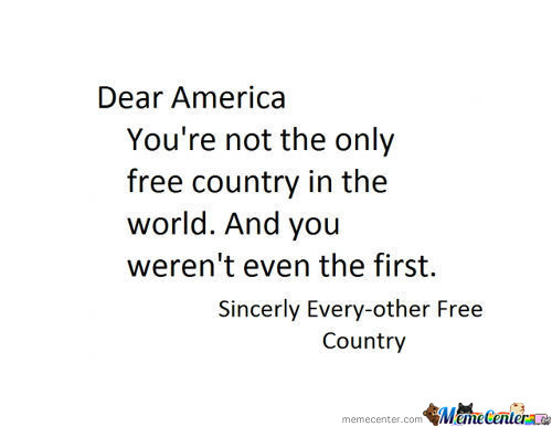 Much Love America <3 But Shut Up About Freedom...