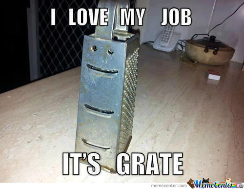 My Job Is Grate!