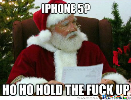 My Kid Wants A Iphone 5 For Xmas And I Was Like: