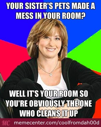 My Mom's Response When I Asked Why I Had To Clean Up The Mess My Sister's Pets Made