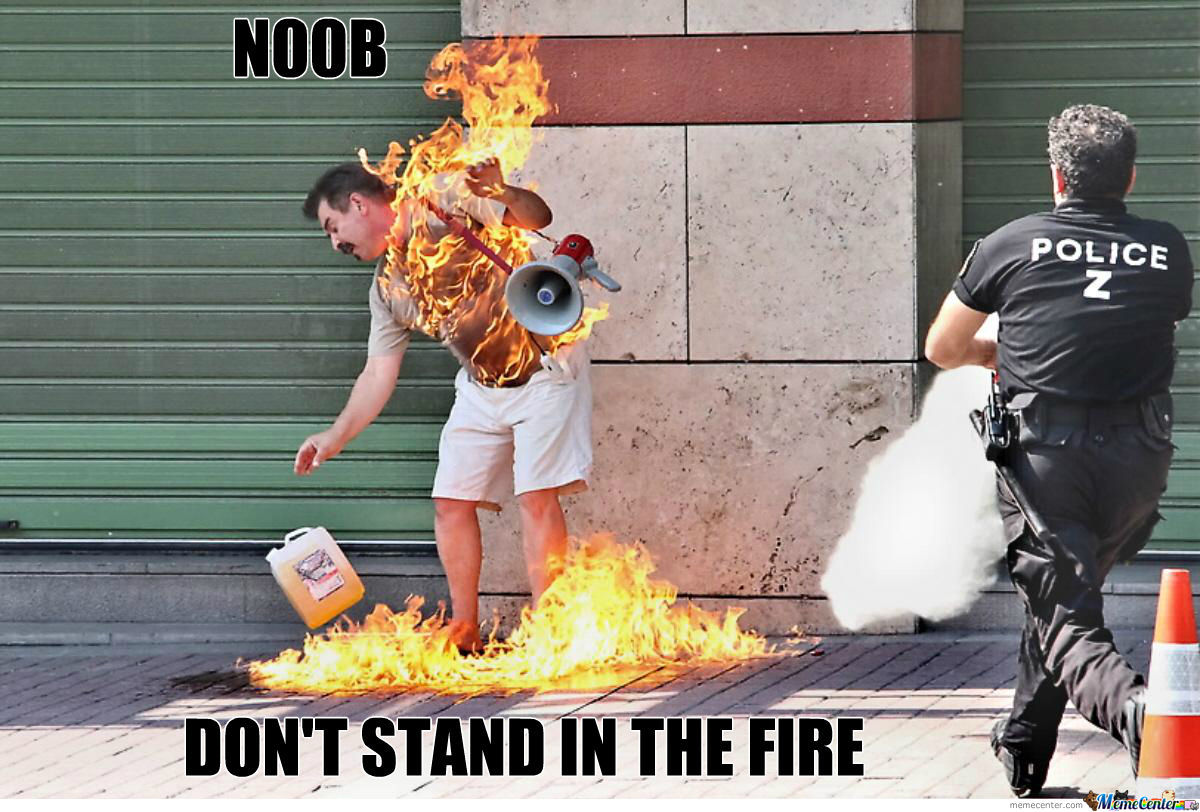 N00B Don't Stand In The Fire!!!