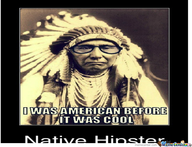 Native American Hipster by mrmemeception - Meme Center
