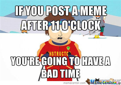Never Post A Meme After 11 O'clock