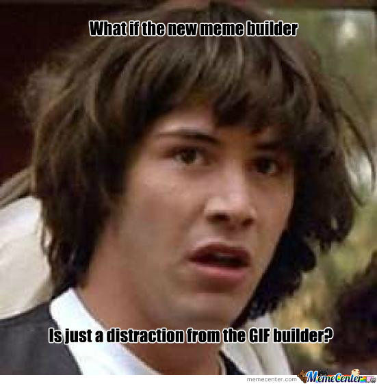 New Meme Builder Ya!!