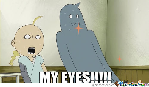 New Meme: My Eyes!!!