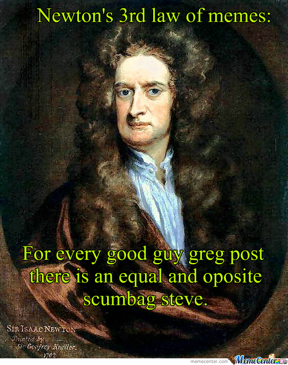 Newton's 3Rd Law Of Memes.