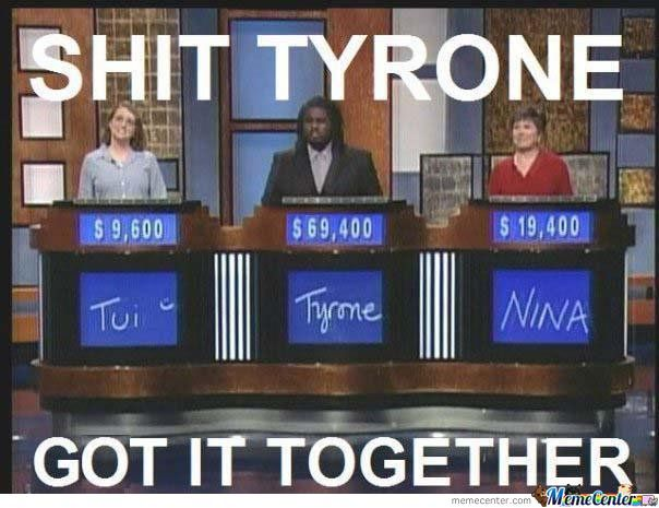 Nice Tyrone! :3  I Knew You Could Do It