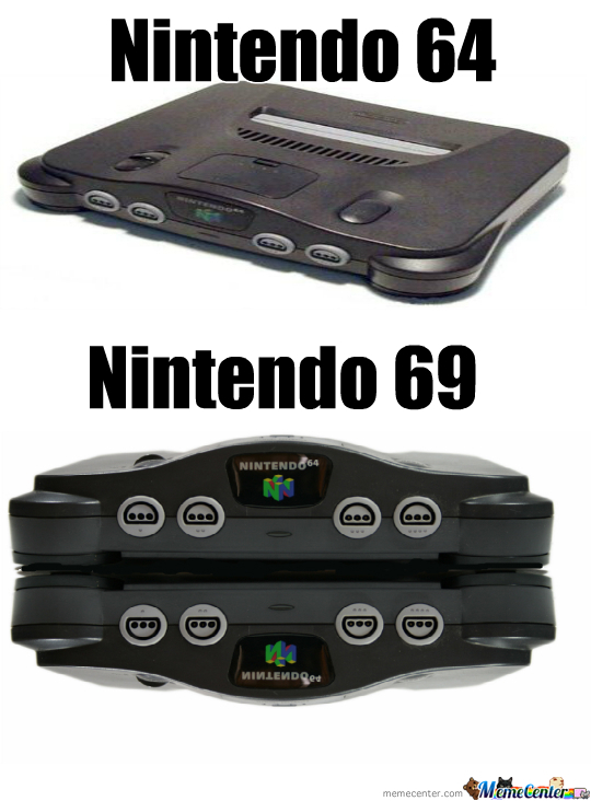Nintendo 69 By Novanerd Meme Center