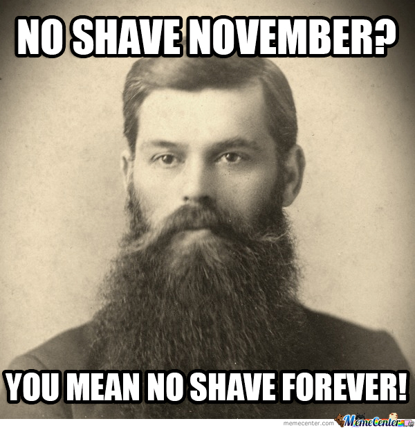 No Shave November You Say?... I Don't Get It!