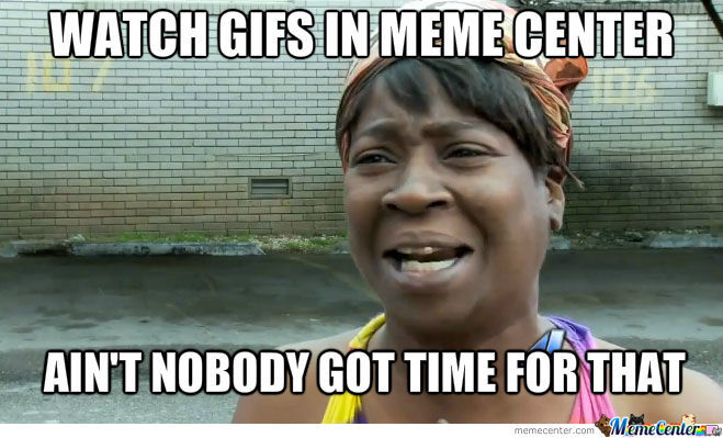 Nobody Got Time Fo' That