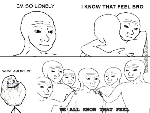 Nobody Uses The Forever Alone Guy, Just Like It Suppose To Be.