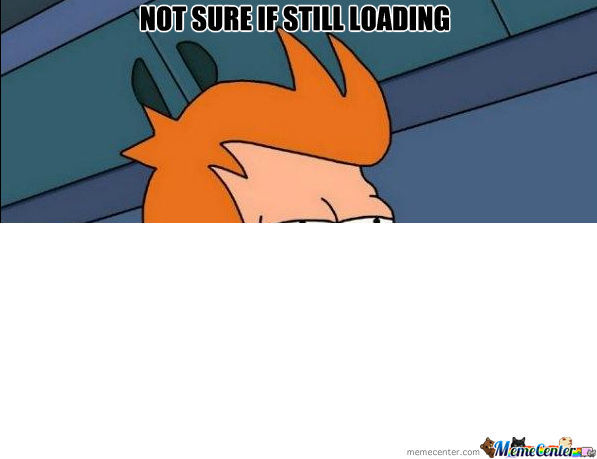 Not Sure If Still Loading