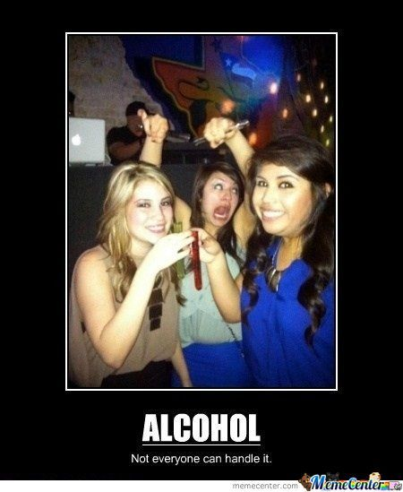 Not True...alcohol Makes Sure The Party Can't Handle You!