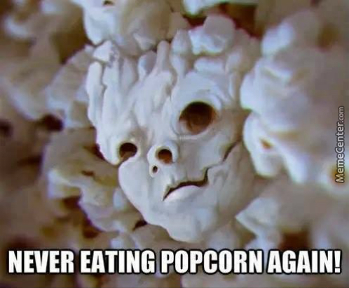 Not You Eat The Popcorn, The Popcorn Eats You.