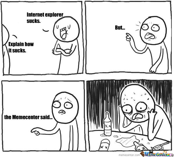 Nowhere In This Meme Did I Say I Use Ie
