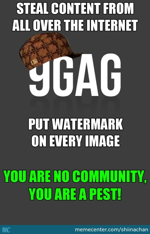 "Oh, Its Not Only Us That Hates 9Gag. Funnyjunk,facebook,reddit, (Etc) Also Hates It. Try Searching ""site That Hates 9Gag"""