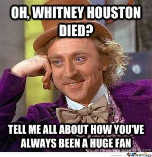 Oh, Whitney Houston died?