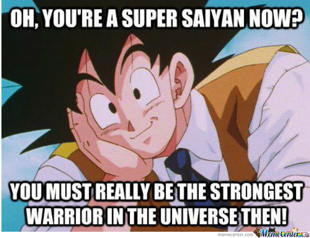 Oh,you're A Super Saiyan Now?