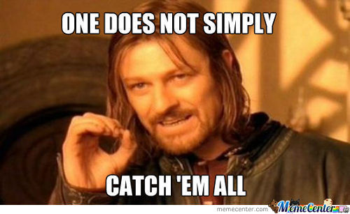 One Does Not Simply Catch All The Pokemon