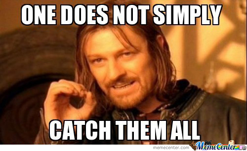 One Does Not Simply Catch Them All