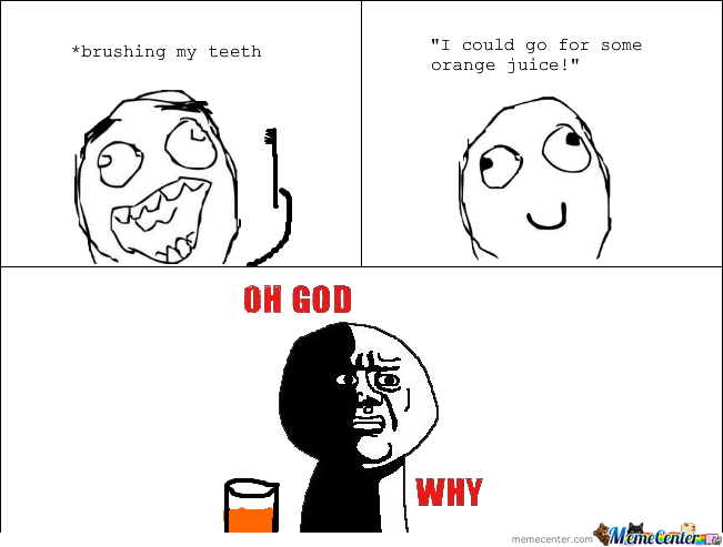 One Does Not Simply Drink Orange Juice After Brushing Their Teeth -_-
