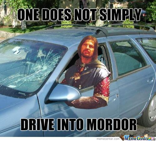 One Does Not Simply Drive In To Mordor