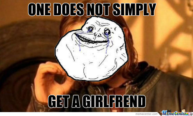 One Does Not Simply Get A Girlfrend