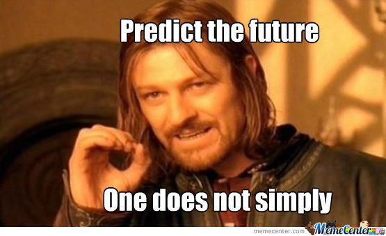 One Does Not Simply Predict The Future