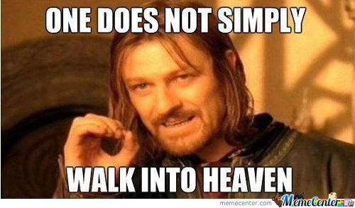 One Does Not Simply Walk Into Heaven