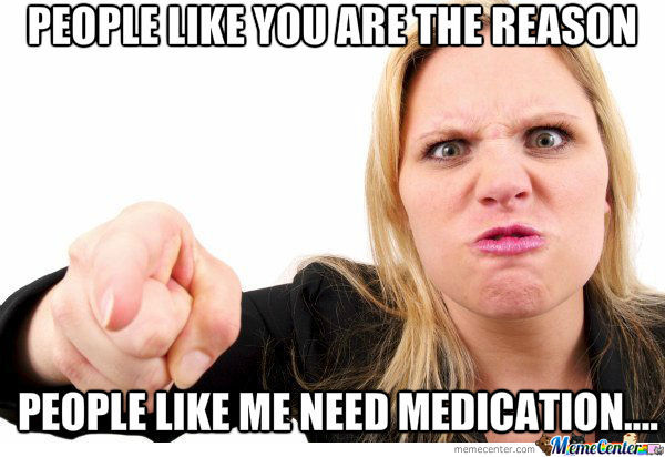 People Like Me Need Medication....