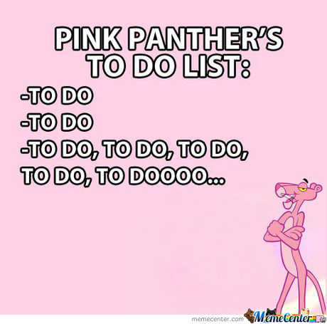 Pink Panther's To Do List...