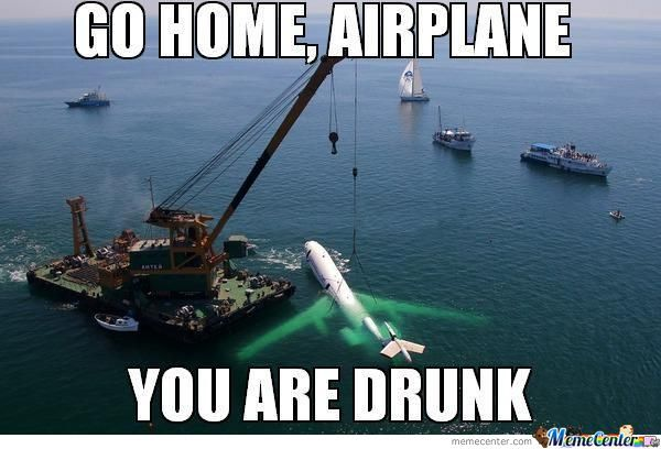 Plane, You're Drunk Again!