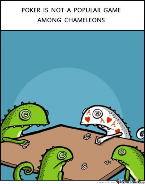 Poker is not a popular game among chameleons