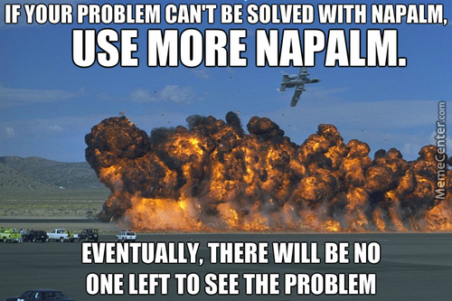 Problem? Napalm. Your Computer Is Lagging? Napalm.
