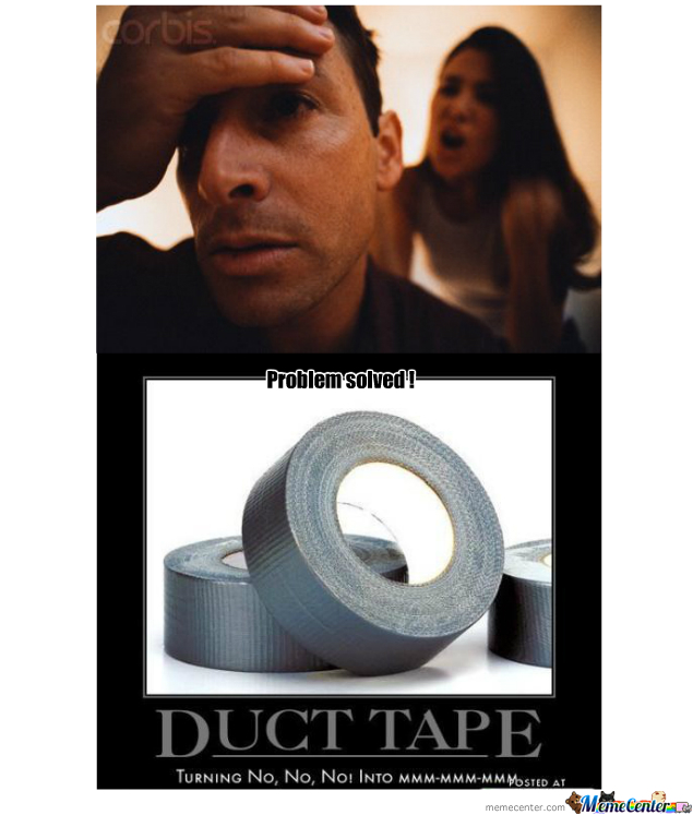 Problem?! ..use Duct Tape!