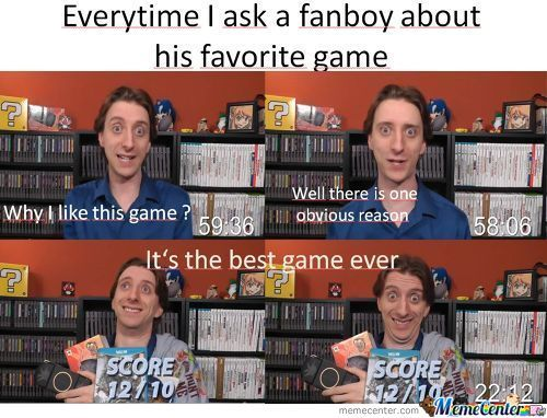 Everytime I ask a fanboy about his fav game