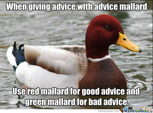 Proper Use Of Advice Mallard. :p