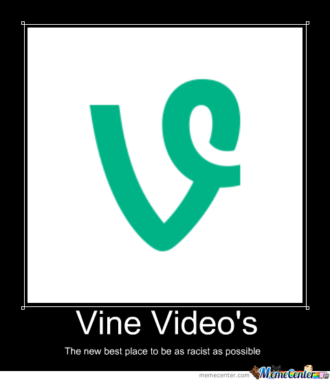 Racist Vine's Are Racist