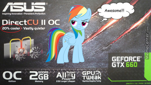 Rainbow Dash Approved My New Videocard! :)
