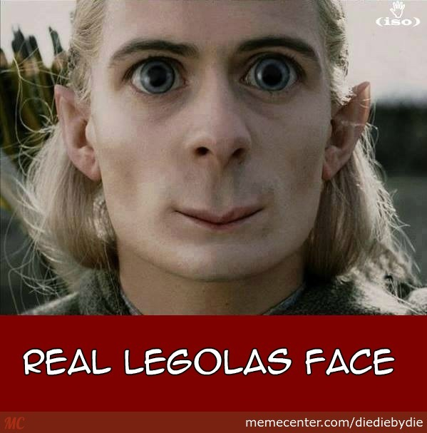 real legolas face by diediebydie meme center