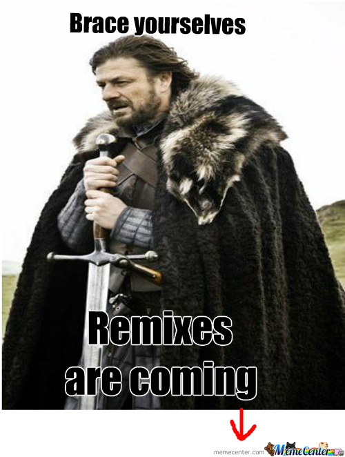 Remixes Are Coming