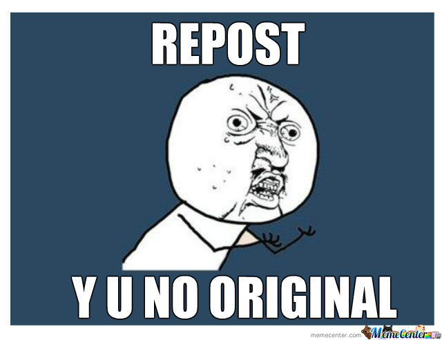 Reposters... Y U No Better Open 9Gag Account