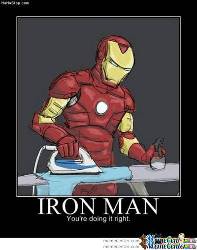 Reposting Ironman With An Iron,oh Irony.