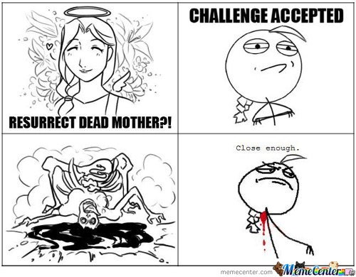 Resurrect Dead Mother Challenge Accepted